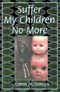 Suffer My Children No More - McGowan, Karen