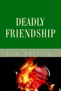 Deadly Friendship - Phillips, Sam