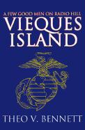 Vieques Island: A Few Good Men on Radio Hill - Bennett, Theo V.