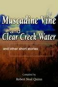 Muscadine Vine and Clear Creek Water: And Other Short Stories - Quinn, Robert N.
