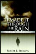 I Made It Through the Rain: A Story about Overcoming Panic Disorder - Sterling, Robert E.