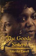 The Goode Sisters - Powell, Takesha D.