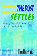 Where the Dust Never Settles: Mostly Truthful Tales of Hectic Family Life - Herrera, Tim