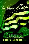 In Your Ear: A Tale of Telephone Terror - Jaycroft, Cody