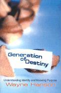Generation of Destiny: Understanding Identity and Knowing Purpose - Hanson, Wayne C.