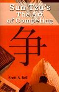 Sun Tzu's the Art of Competing - Bell, Scott A.