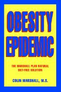 Obesity Epidemic: The Marshall Plan Natural Diet-Free Solution - Marshall M. S. , Colin