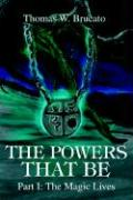 The Powers That Be: Part I: The Magic Lives - Brucato, Thomas W.