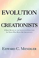 Evolution for Creationists: A Brief Review of the Science of Evolution for Those Who Might Be Creationists - Mendler, Edward C.