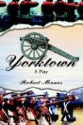 Yorktown: A Play - Manns, Robert