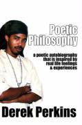Poetic Philosophy: A Poetic Autobiography That Is Inspired by Real Life Feelings & Experiences - Perkins, Derek
