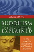 Buddhism: The Big Picture Explained - Woo, Edward