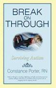 Break on Through: Surviving Autism - Porter Rn, Constance
