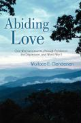 Abiding Love: One Woman's Journey Through Prohibition, the Depression, and World War II - Clendenen, Wallace E.