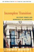 Incomplete Transition: Military Power and Democracy in Argentina - McSherry, J. Patrice