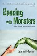 Dancing with Monsters: Chronic Illness as Creative Transformation - Wolfe-Jenson, Kate