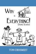 Why Is Everything!: Doing Science - Cornsweet, Tom