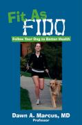 Fit as Fido: Follow Your Dog to Better Health - Marcus, MD Dawn a.