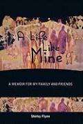 A Life Like Mine: A Memoir for My Family and Friends - Flynn, Shirley