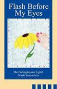 Flash Before My Eyes - Frelinghuysen Eighth Grade Storytellers