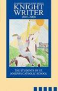 St. Joseph's Catholic School Presents Knight Writers 2007-2008 - Students of St Joseph's, Of St Joseph's