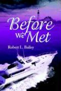 Before We Met - Bailey, Robert L.