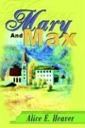 Mary and Max - Heaver, Alice E.