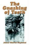 The Gnashing of Teeth - Raymond, James Charles