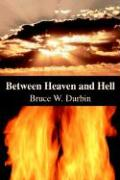Between Heaven and Hell - Durbin, Bruce W.