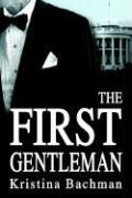 The First Gentleman - Bachman, Kristina