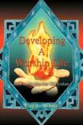 Developing a Worship Life: Keys to Worship That Will Endure - Moore, Carla A.