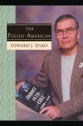 The Polish - American - Jesko, Edward J.