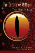 The Breath of Hellspur: The Hero's Tale - Bosco, Michael C. , Jr.