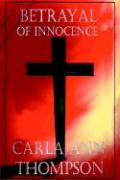 Betrayal of Innocence - Thompson, Carla Ann