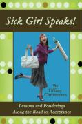 Sick Girl Speaks!: Lessons and Ponderings Along the Road to Acceptance - Christensen, Tiffany