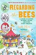 Regarding the Bees: A Lesson, in Letters, on Honey, Dating, and Other Sticky Subjects - Klise, Kate