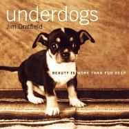 Underdogs: Beauty Is More Than Fur Deep - Dratfield, Jim