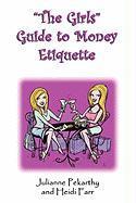 The Girls Guide to Money Etiquette - Farr, Heidi; Pekarthy, Julianne