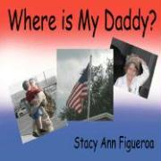 Where Is My Daddy? - Figueroa, Stacy Ann