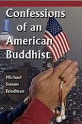 Confessions of an American Buddhist - Friedman, Michael Steven