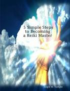 5 Simple Steps to Becoming a Reiki Master - Tarighi, Angie M.