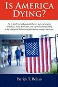Is America Dying? - Bohan, Patrick