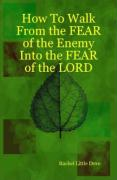 How to Walk from the Fear of the Enemy Into the Fear of the Lord - Dove, Rachel Little