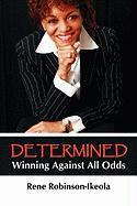 Determined...Winning Against All Odds - Robinson-Ikeola, Rene
