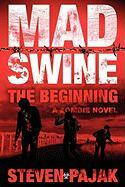 Mad Swine: The Beginning - Pajak, Steven