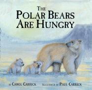 The Polar Bears Are Hungry - Carrick, Carol