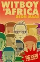 Witboy in Africa: Diary of a Troublemaker - Maas, Deon