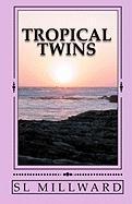 Tropical Twins - Millward, S. L.
