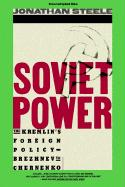 Soviet Power: The Kremlin's Foreign Policy Brezhnev to Chernenko - Steele, Jonathan