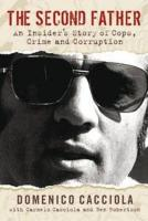 The Second Father: An Insider's Story of Cops, Crime and Corruption - Cacciola, Domenico; Cacciola, Carmelo; Robertson, Ben